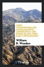 Three Commonwealths, Massachusetts, Connecticut and Rhode Island by William B. Weeden image