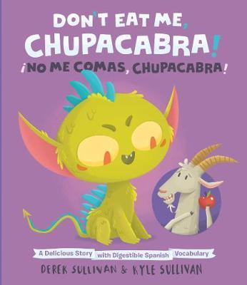 Don't Eat Me, Chupacabra! / !No Me Comas, Chupacabra! by Kyle Sullivan image