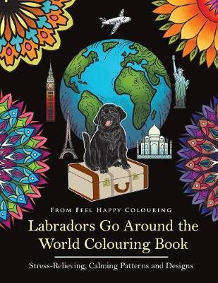 Labradors Go Around the World Colouring Book by Feel Happy Colouring