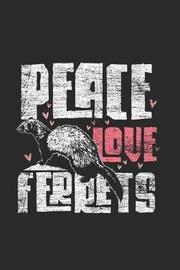 Peace Love Ferrets by Ferret Publishing