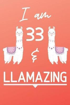 I Am 33 And Llamazing by Llama Publishing