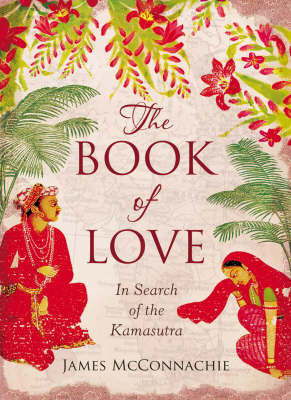 The Book of Love: In Search of the Kamasutra by James McConnachie image