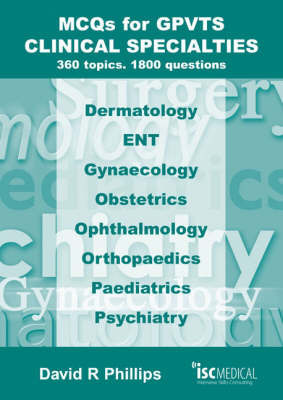 MCQs for GPVTS - Clinical Specialties: 360 Topics - 1800 Questions. by David Phillips