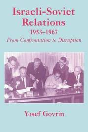 Israeli-Soviet Relations, 1953-1967 by Yosef Govrin