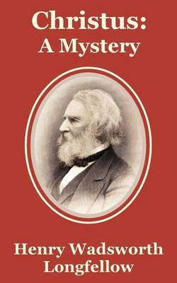 Christus: A Mystery by Henry Wadsworth Longfellow