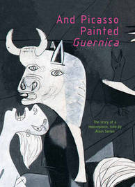 And Picasso Painted Guernica by Alain Serres image