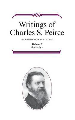 Writings of Charles S. Peirce: A Chronological Edition, Volume 8 by Charles S Peirce