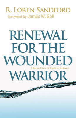 Renewal for the Wounded Warrior: A Burnout Survival Guide for Believers by R Loren Sandford image