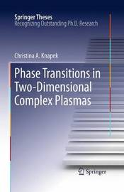 Phase Transitions in Two-Dimensional Complex Plasmas by Christina A. Knapek