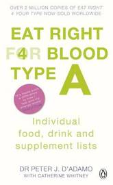 Eat Right for Blood Type A by Peter J D'Adamo