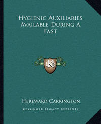 Hygienic Auxiliaries Available During a Fast by Hereward Carrington