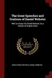 The Great Speeches and Orations of Daniel Webster by Edwin Percy Whipple image