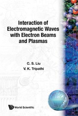 Interaction Of Electromagnetic Waves With Electron Beams And Plasmas by V K Tripathi