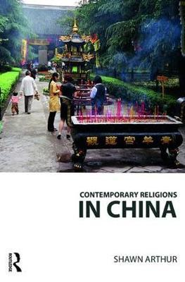 Contemporary Religions in China by Shawn Arthur image
