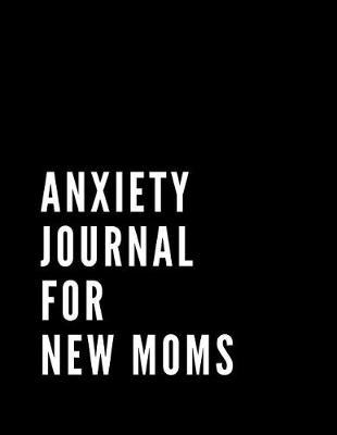 Anxiety Journal For New Moms by Gia Lundby Rn