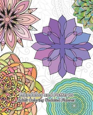 Mandalas and Patterns Adult Coloring Undated Planner by Concept Design Studio Press