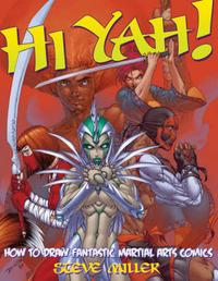 Hi Yah!: How to Draw Fantastic Martial Arts Comics by Steve Miller image