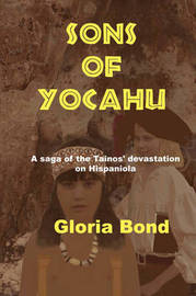 Sons of Yocahu: A Saga of the Tainos' Devastation on Hispaniola by Gloria Bond image