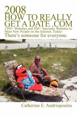 2008 How to Really Get a Date .com: 1500+ Websites and 500+ Specialty Websites to Meet New People on the Internet, Today! by Catherine E Andriopoulos image