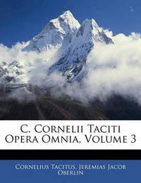 C. Cornelii Taciti Opera Omnia, Volume 3 by Cornelius Tacitus