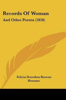 Records Of Woman: And Other Poems (1850) by Felicia Dorothea Browne Hemans