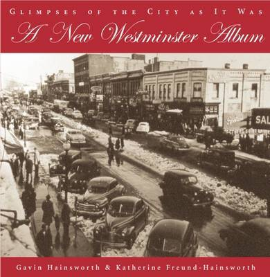 A New Westminster Album: Glimpses of the City as it Was by Gavin Hainsworth image