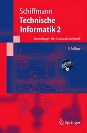 Technische Informatik 2: Grundlagen Der Computertechnik by Wolfram Schiffmann