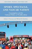 Sport, Spectacle, and NASCAR Nation by J. Newman