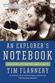 An Explorer's Notebook by Tim Flannery