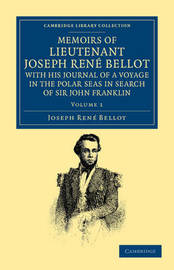 Memoirs of Lieutenant Joseph Rene Bellot, with his Journal of a Voyage in the Polar Seas in Search of Sir John Franklin 2 Volume Set Memoirs of Lieutenant Joseph Rene Bellot, with his Journal of a Voyage in the Polar Seas in Search of Sir John Franklin: V by Joseph Rene Bellot