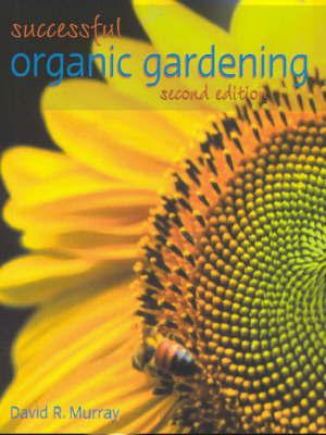 Successful Organic Gardening: New Edition by David Murray