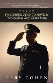 From Persecution to Service: The Chaplain Gary Cohen Story. by Gary Cohen