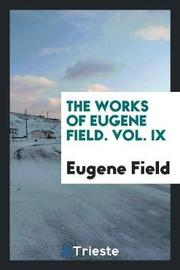 The Works of Eugene Field. Vol. IX by Eugene Field