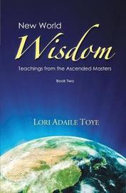 New World Wisdom, Book Two by Lori Adaile Toye
