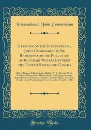 Hearings of the International Joint Commission in Re Remedies for the Pollution of Boundary Waters Between the United States and Canada by International Joint Commission