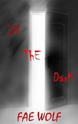 In the Dark by Fae Wolf
