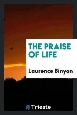 The Praise of Life by Laurence Binyon
