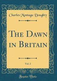 The Dawn in Britain, Vol. 2 (Classic Reprint) by Charles Montagu Doughty image