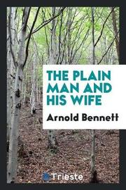 The Plain Man and His Wife by Arnold Bennett image
