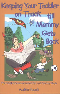 Keeping Your Toddler on Track Till Mommy Gets Back by Walter Roark image