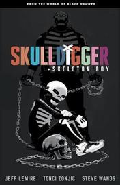 Skulldigger And Skeleton Boy From The World Of Black Hammer Volume 1 by Jeff Lemire