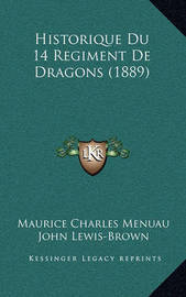 Historique Du 14 Regiment de Dragons (1889) by Maurice Charles Menuau