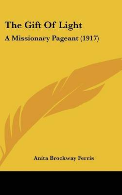The Gift of Light: A Missionary Pageant (1917) by Anita Brockway Ferris image