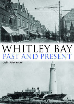 Whitley Bay: Past and Present by John Alexander
