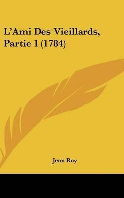 L'Ami Des Vieillards, Partie 1 (1784) by Jean Roy
