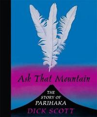 Ask That Mountain: the Story of Parihaka by Dick Scott image