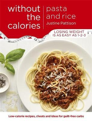 Pasta and Rice Without the Calories by Justine Pattison