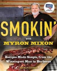 Smokin' With Myron Mixon by Myron Mixon