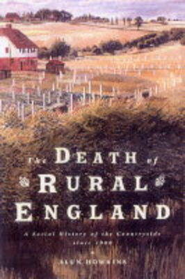 The Death of Rural England by Alun Howkins