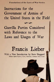 Instructions for the Government of Armies of the United States in the Field by Francis Lieber